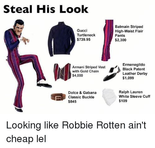 Balmain, Gucci, and Ralph Lauren: Steal His Look  Gucci  Turtleneck  $739.95  Armani Striped Vest  with Gold Chain  $4,000  Dolce & Gabana  Classic Buckle  $845  Balmain Striped  High-Waist Flair  Pants  $2,300  Ermenegildo  Black Patent  Leather Derby  $1,099  Ralph Lauren  White Sleeve Cuff  $109 Looking like Robbie Rotten ain't cheap lel