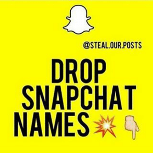 steal our posts drop snapchat names 12922418 ourposts drop snapchat names meme on me me