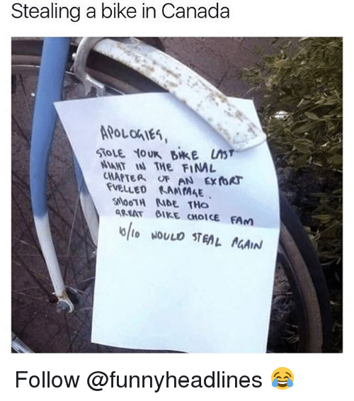 Fam, Memes, and Canada: Stealing a bike in Canada  PoLnS  T THE FINAL  CHAPTEA OF AN ExRT  FVELLED KAMIAAE  SNoOTH IDE To  GREAT β1KECHOICE FAM Follow @funnyheadlines 😂