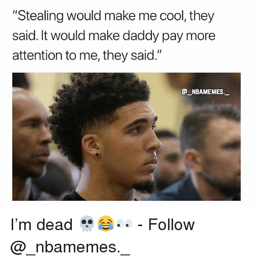 "Memes, Cool, and 🤖: ""Stealing would make me cool, they  said. It would make daddy pay more  attention to me, they said.""  e_NBAMEMEs._ I'm dead 💀😂👀 - Follow @_nbamemes._"
