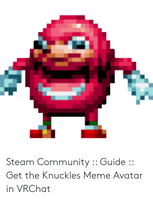 Steam Community Guide Get the Knuckles Meme Avatar in VRChat