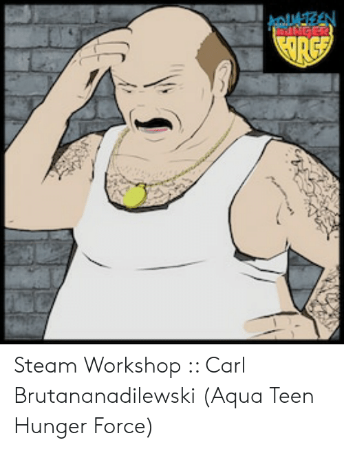 Steam Workshop Carl Brutananadilewski Aqua Teen Hunger Force | Steam