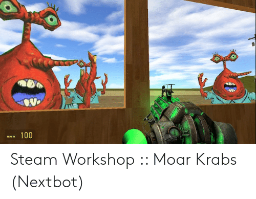 Steam Workshop Moar Krabs Nextbot | Steam Meme on ME ME