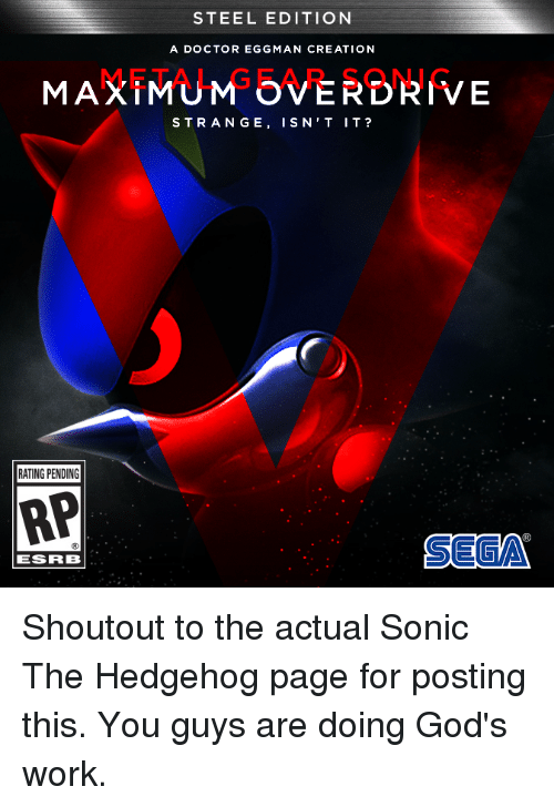 Dank, Doctor, and God: STEEL EDITION  A DOCTOR EGG MAN CREATION  MAXIMUM OVERDRIVE  STRANGE, ISN'T IT?  RATING PENDING  AP  SEEMA  ESRIB Shoutout to the actual Sonic The Hedgehog page for posting this. You guys are doing God's work.