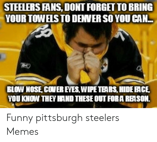 Steelers Fans Dont Forget To Bring Your Towels To Denver So You