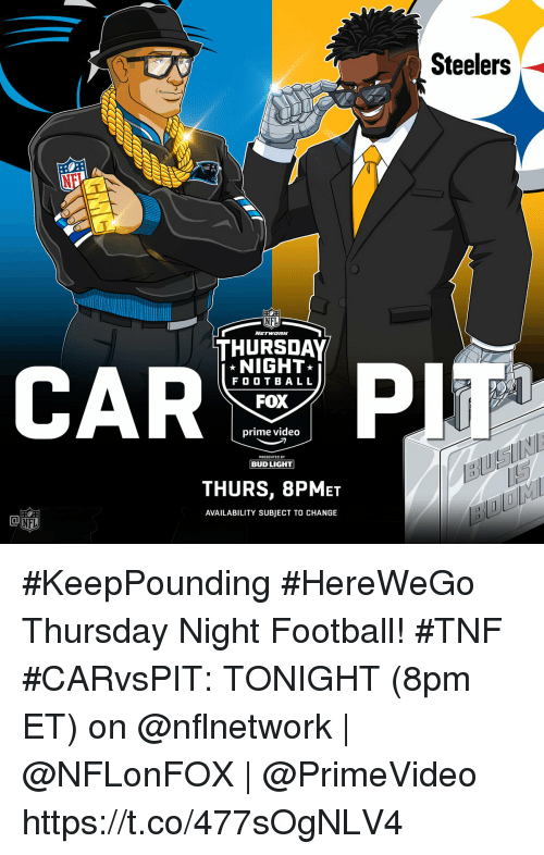 Football, Memes, and Nfl: Steelers  NF  NFL  THURSDAY  CARP  NIGHT  FO O T BAL L  FOX  prime videO  PRESENTED BY  BUD LIGHT  THURS, 8PMeT  AVAILABILITY SUBJECT TO CHANGE  NFL #KeepPounding #HereWeGo Thursday Night Football! #TNF  #CARvsPIT: TONIGHT (8pm ET) on @nflnetwork | @NFLonFOX | @PrimeVideo https://t.co/477sOgNLV4
