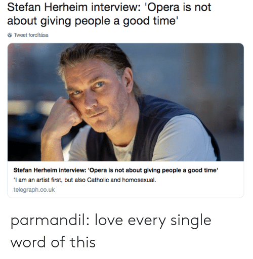 Love, Tumblr, and Blog: Stefan Herheim interview: 'Opera is not  about giving people a good time'  Tweet forditása  Stefan Herheim interview: 'Opera is not about giving people a good time'  I am an artist first, but also Catholic and homosexual  telegraph.co.uk parmandil: love every single word of this