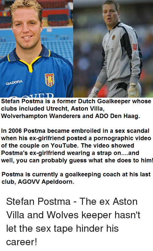 Stefan Postma Is A Former Dutch Goalkeeper Whose Clubs Included Utrecht Aston Villa Wolverhampton Wanderers And Ado Den Haag In 2006 Postma Became Embroiled In A Sex Scandal When His Ex Girlfriend Posted