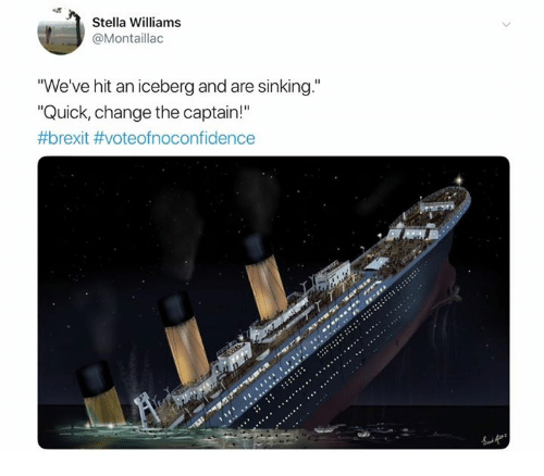 "Memes, Change, and Brexit: Stella Williams  @Montaillac  ""We've hit an iceberg and are sinking.""  ""Quick, change the captain!"""