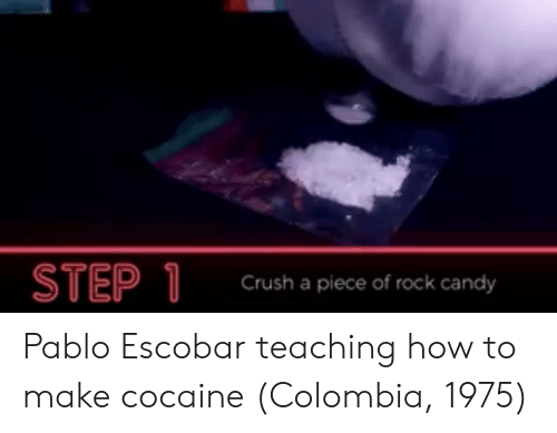 Candy, Pablo Escobar, and Cocaine: STEP  1  Grush a piece of rock candy Pablo Escobar teaching how to make cocaine (Colombia, 1975)