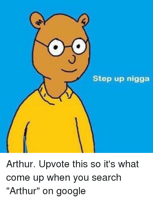 Step Up Nigga Arthur Meme On Meme