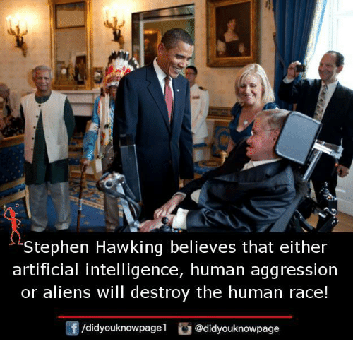 Memes, Stephen, and Stephen Hawking: Stephen Hawking believes that either  artificial intelligence, human aggression  or aliens will destroy the human race!  /didyouknowpagel @didyouknowpage