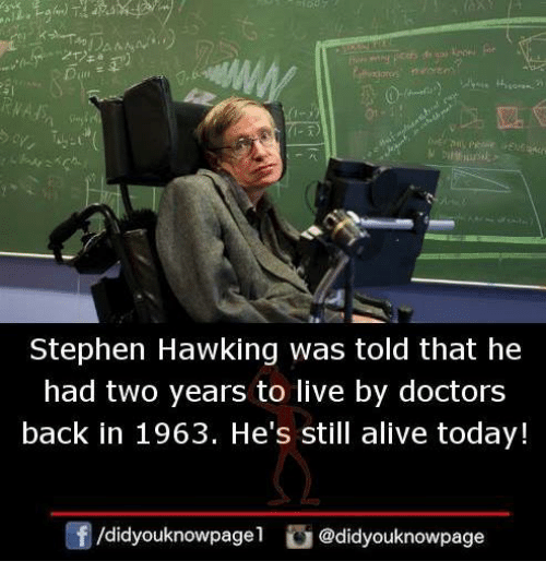 Alive, Memes, and Stephen: Stephen Hawking was told that he  had two years to live by doctors  back in 1963. He's still alive today!  団/didyouknowpagel  ) @didyouknowpage