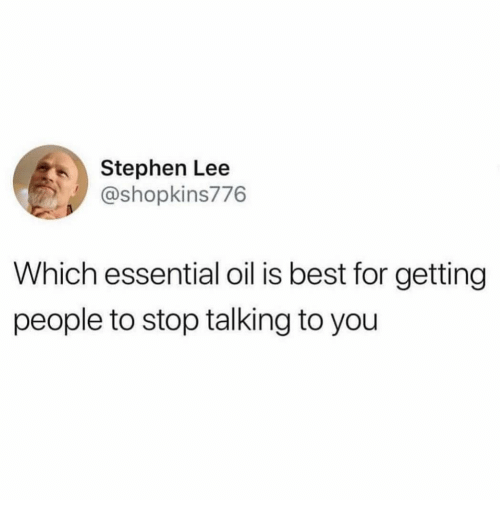 Stephen, Best, and Lee: Stephen Lee  @shopkins776  Which essential oil is best for getting  people to stop talking to you