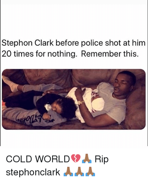 Memes, Police, and World: Stephon Clark before police shot at him  20 times for nothing. Remember this. COLD WORLD💔🙏🏾 Rip stephonclark 🙏🏾🙏🏾🙏🏾