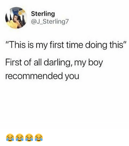 "Time, Girl Memes, and Boy: Sterling  J Sterling7  This is my first time doing this""  First of all darling, my boy  recommended you 😂😂😂😂"