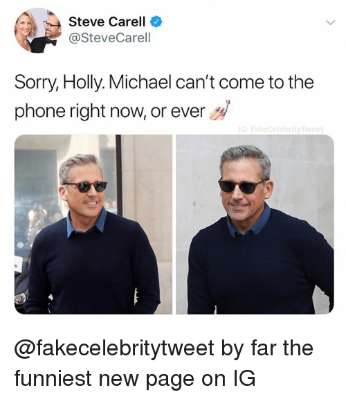 Phone, Sorry, and Steve Carell: Steve Carell  @SteveCarell  Sorry, Holly. Michael can't come to the  phone right now, or ever  G: Fakecelebrityw @fakecelebritytweet by far the funniest new page on IG