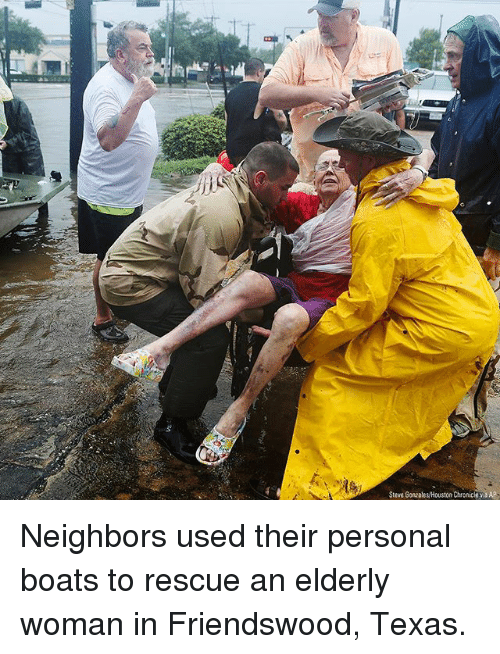 Memes, Neighbors, and Texas: Steve GonzaHutn Chronicle a AP Neighbors used their personal boats to rescue an elderly woman in Friendswood, Texas.