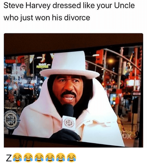 Steve Harvey, Girl Memes, and Divorce: Steve Harvey dressed like your Uncle  who just won his divorce  FEELS LIKE-1 Z😂😂😂😂😂😂