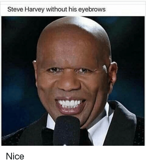 Memes, Steve Harvey, and 🤖: Steve Harvey without his eyebrows Nice