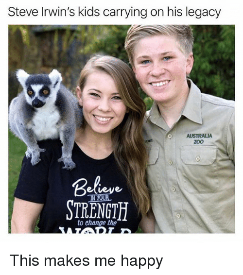 Memes, Australia, and Happy: Steve Irwin's kids carrying on his legacy  AUSTRALIA  zoo  to change the This makes me happy