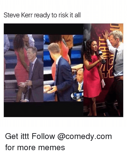 Memes, Steve Kerr, and Comedy: Steve Kerr ready to risk it all Get ittt Follow @comedy.com for more memes
