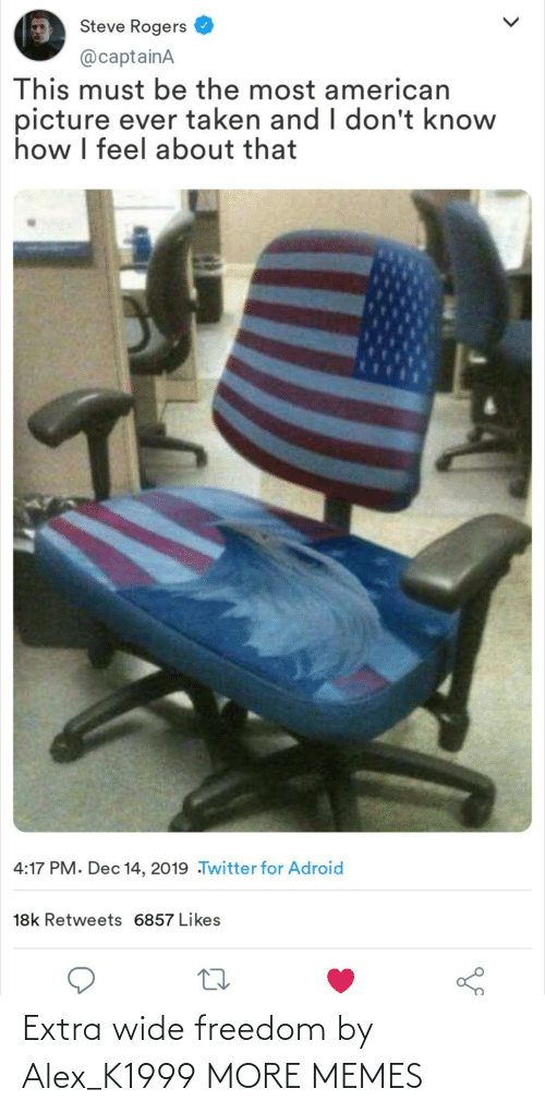 Dank, Memes, and Taken: Steve Rogers  @captainA  This must be the most american  picture ever taken and I don't know  how I feel about that  4:17 PM. Dec 14, 2019 Twitter for Adroid  18k Retweets 6857 Likes Extra wide freedom by Alex_K1999 MORE MEMES