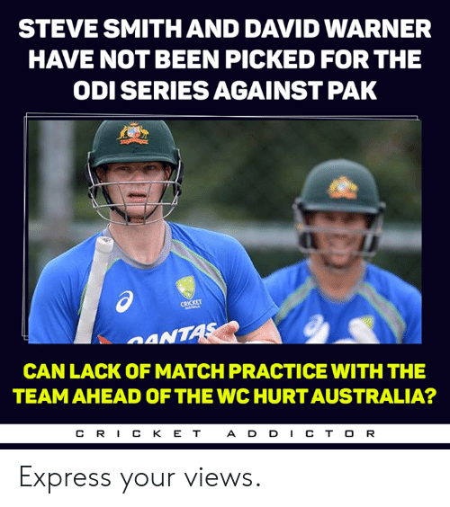 Memes, Steve Smith, and Australia: STEVE SMITH AND DAVID WARNER  HAVE NOT BEEN PICKED FOR THE  ODI SERIES AGAINST PAK  CRICKET  ANT  CAN LACK OF MATCHPRACTICE WITH THE  TEAM AHEAD OF THE WC HURT AUSTRALIA?  CR丨CKET  ADD丨CTOR Express your views.