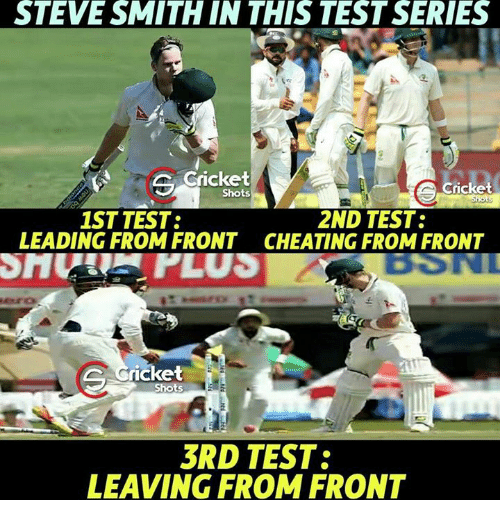 Memes, 🤖, and Rickets: STEVE SMITH IN THIS TEST SERIES  Cricket  Cricket  Shots  1ST TEST:  2ND TEST:  LEADING FROM FRONT CHEATING FROM FRONT  ricket  Shots  3RD TEST:  LEAVING FROM FRONT
