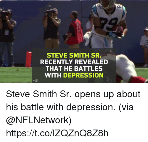 Memes, Steve Smith, and Depression: STEVE SMITH SR.  RECENTLY REVEALED  THAT HE BATTLES  WITH DEPRESSION Steve Smith Sr. opens up about his battle with depression.  (via @NFLNetwork) https://t.co/lZQZnQ8Z8h