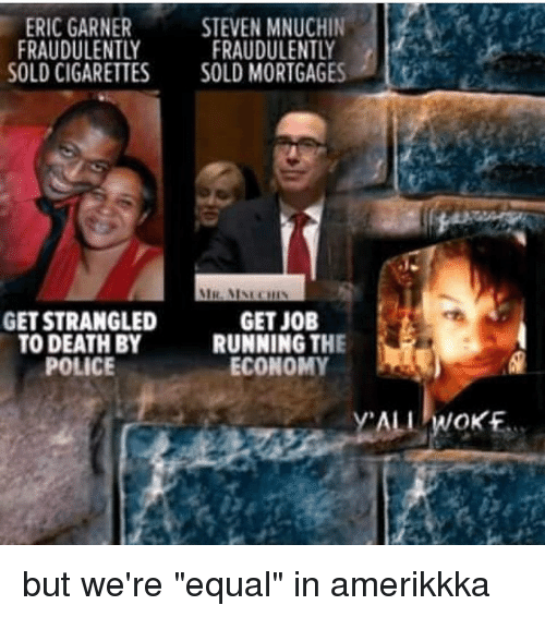steven mnuchin eric garner fraudulently fraudulently sold cigarettes sold mortgages 15983616 search steven mnuchin memes on sizzle