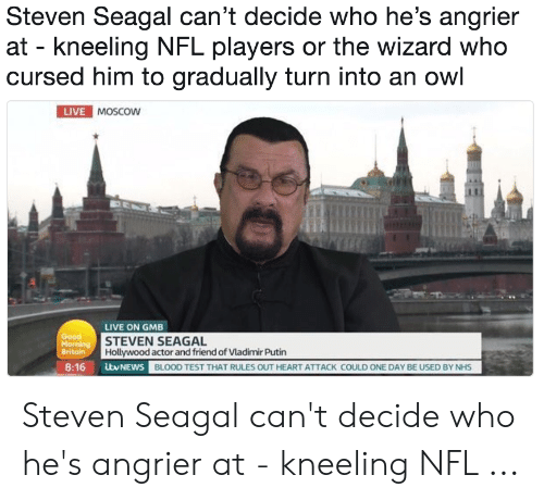 Steven Seagal Can't Decide Who He's Angrier at - Kneeling