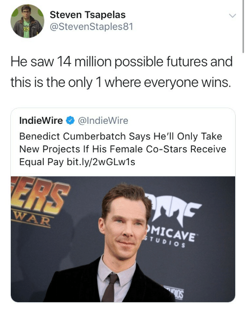 Saw, Stars, and Hell: Steven Tsapelas  @StevenStaples81  He saw 14 million possible futures and  this is the only 1 where everyone wins.  IndieWire e》 @IndieWire  Benedict Cumberbatch Says He'll Only Take  New Projects If His Female Co-Stars Receive  Equal Pay bit.ly/2wGLw1s  ERS  WAR  MICAVE  TUDIO S