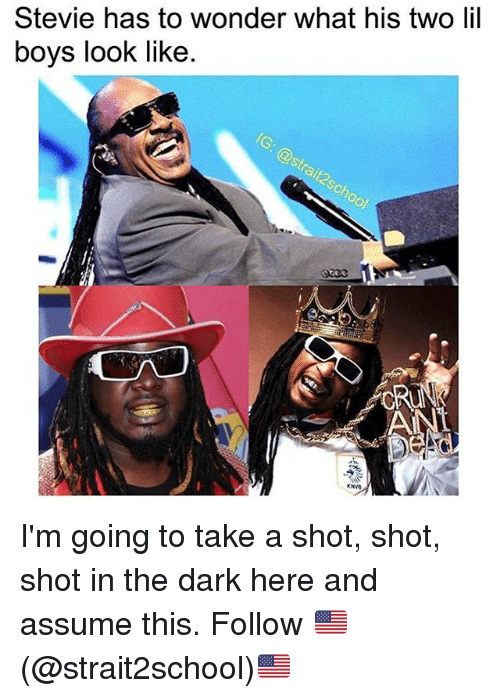 Memes, Wonder, and Boys: Stevie has to wonder what his two lil  boys look like  Of  CRRU I'm going to take a shot, shot, shot in the dark here and assume this. Follow 🇺🇸(@strait2school)🇺🇸