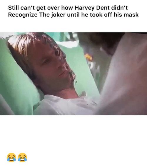Funny, Harvey Dent, and Joker: Still can't get over how Harvey Dent didn't  Recognize The joker until he took off his mask 😂😂