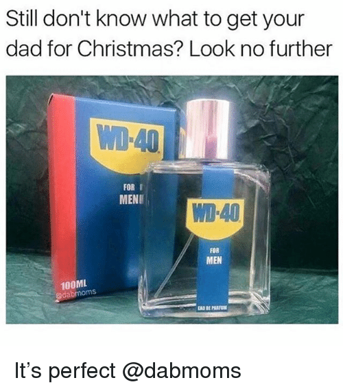 Christmas, Dad, and Dank Memes: Still don't know what to get your  dad for Christmas? Look no further  WD 40  FOR I  MEN  WD-40  FOR  MEN  100ML It's perfect @dabmoms