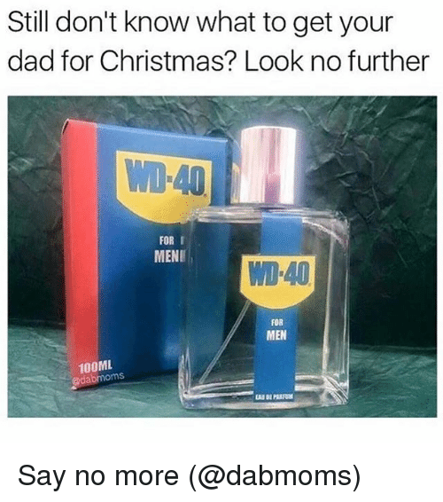 Christmas, Dad, and Memes: Still don't know what to get your  dad for Christmas? Look no further  aan  FOR I  MENE  WD-40  FOR  MEN  100ML  @dabmoms Say no more (@dabmoms)