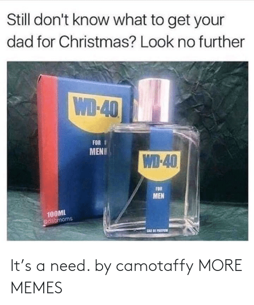 Christmas, Dad, and Dank: Still don't know what to get your  dad for Christmas? Look no further  WD-40  FOR I  MENU  WD-40  FOR  MEN  100ML  dabmoms  EAR BE PARFN It's a need. by camotaffy MORE MEMES