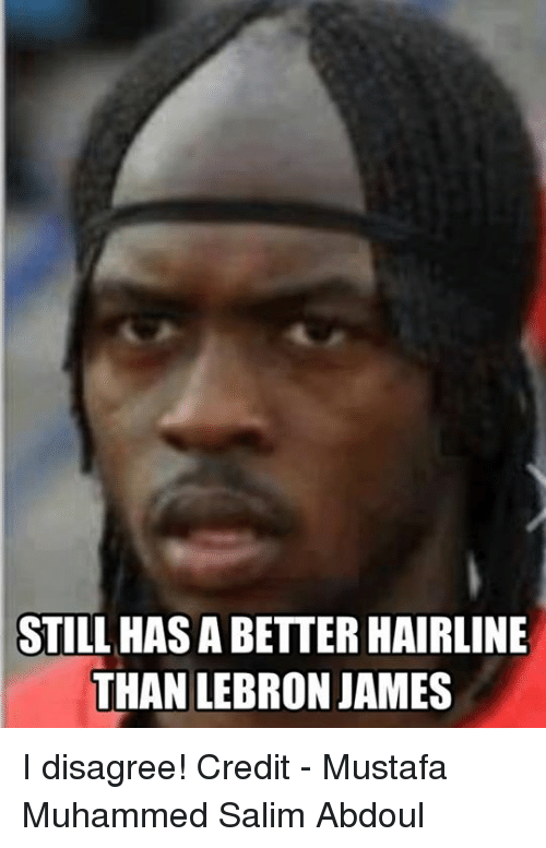 3f0bbeb58c3 STILL HAS a BETTER HAIRLINE THAN LEBRON JAMES I Disagree! Credit ...