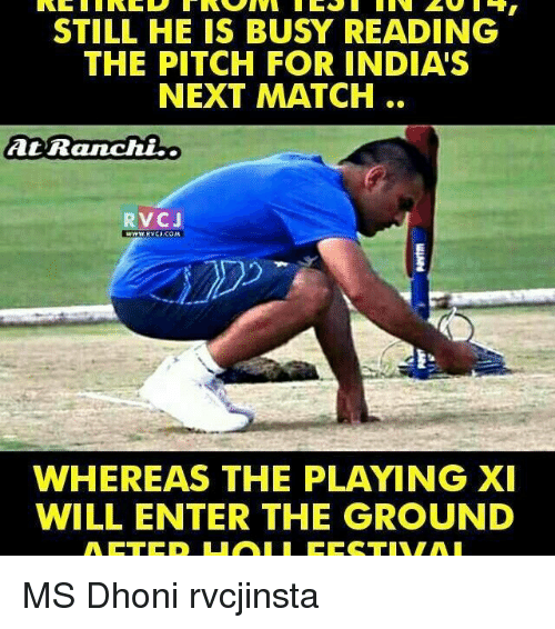 Memes, 🤖, and Dhoni: STILL HE IS BUSY READING  THE PITCH FOR INDIA'S  NEXT MATCH  At Ranchi  RVCJ  WHEREAS THE PLAYING XI  WILL ENTER THE GROUND MS Dhoni rvcjinsta