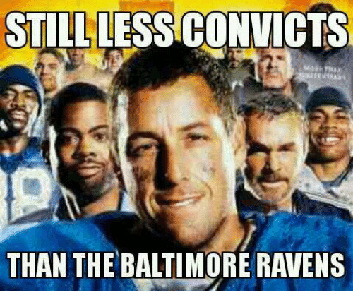 Still Less Convicts Than The Baltimore Ravens Baltimore Ravens