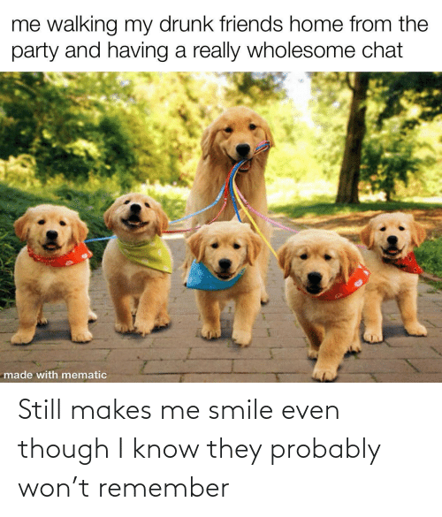 Smile, Remember, and They: Still makes me smile even though I know they probably won't remember