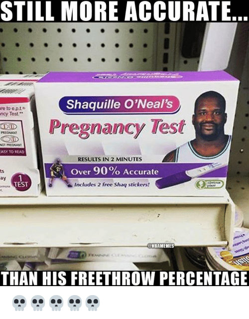Nba, Shaq, and Free: STILL MORE ACCURATE  Shaquille O'Neal's  re  to e.p.t  Test  ncy  Pregnancy Test  ASY TO READ  RESULTS IN 2 MINUTES  Over 90% Accurate  Includes 2 free Shaq stickers!  ay  TEST  @NBAMEMES  THAN HIS FREETHROW PERCENTAGE 💀💀💀💀💀