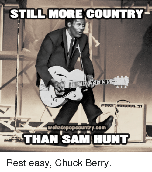 still more country wehatepopcountry com than sam hunt rest easy chuck 17404477 ✅ 25 best memes about sam hunt sam hunt memes