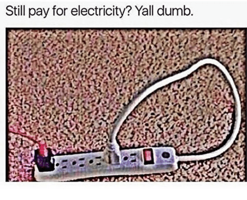 Still Pay for Electricity? Yall Dumb | Dank Meme on me.me