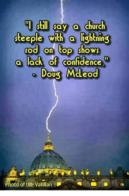 Church Confidence and Memes still say a church steeple with a lightning rod on top shows a lack of confidence OU McLeod Photo of the Vatican  sc 1 st  Me.me & ? 25+ Best Memes About Lightning Rod | Lightning Rod Memes azcodes.com