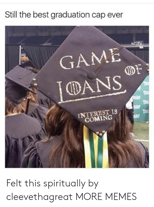 Dank, Memes, and Target: Still the best graduation cap ever  GAME  DF  DANS  INTEREST IS  COMING Felt this spiritually by cleevethagreat MORE MEMES
