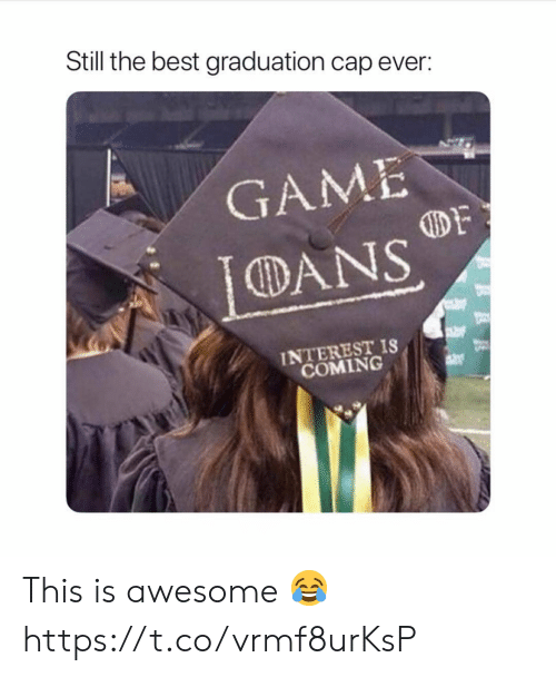 Best, Game, and Awesome: Still the best graduation cap ever:  GAME  DY  CDANS  INTEREST IS  COMING This is awesome 😂 https://t.co/vrmf8urKsP