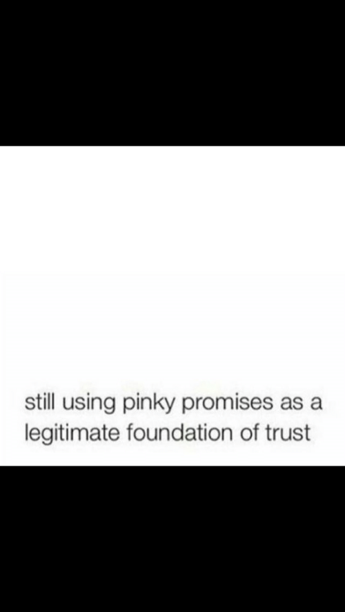 Pinky, Foundation, and Still: still using pinky promises as a  legitimate foundation of trust