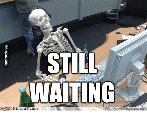 9gag, Waiting..., and Com: STILL  WAITING  ATIC  MthruF .com  VIA 9GAG.COM